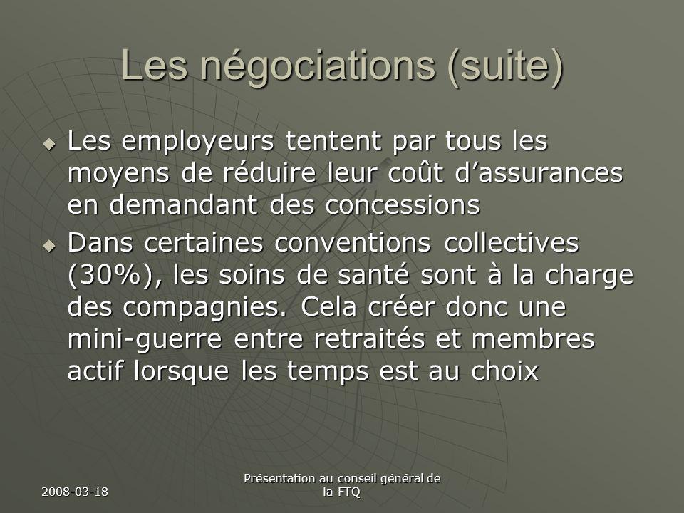 2008-03-18 Présentation au conseil général de la FTQ Les négociations (suite) Les employeurs tentent par tous les moyens de réduire leur coût dassuran