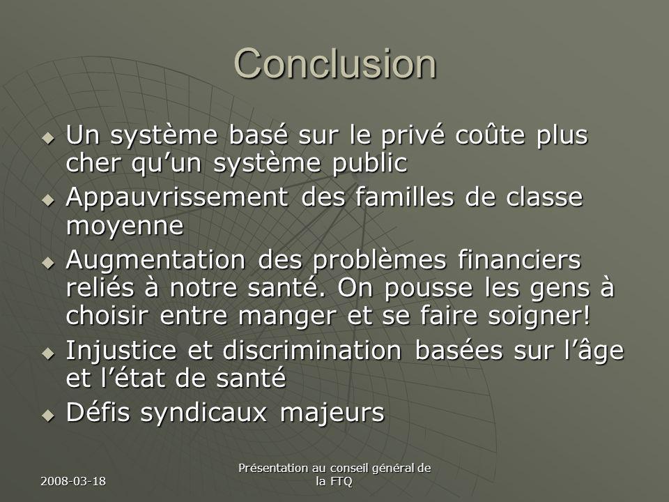 2008-03-18 Présentation au conseil général de la FTQ Conclusion Un système basé sur le privé coûte plus cher quun système public Un système basé sur l