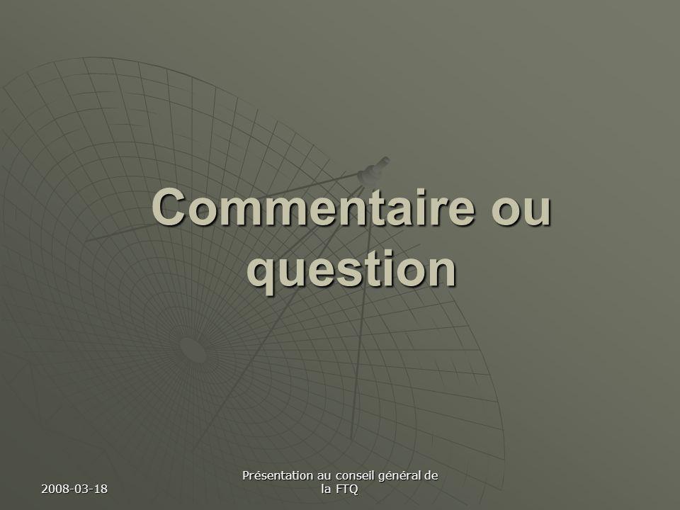 2008-03-18 Présentation au conseil général de la FTQ Commentaire ou question