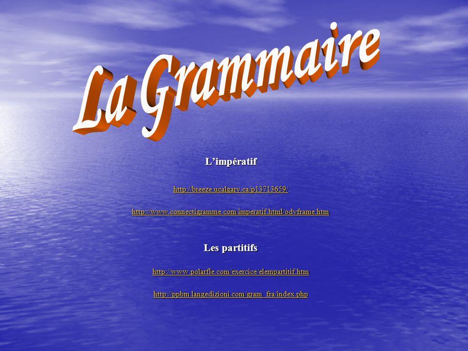 Limpératif http://breeze.ucalgary.ca/p13713659/ http://www.connectigramme.com/imperatif.html/odyframe.htm Les partitifs http://www.polarfle.com/exerci