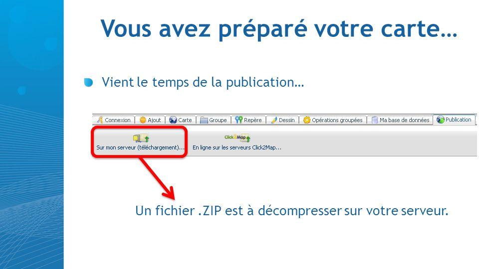 Vous avez préparé votre carte… Vient le temps de la publication… Un fichier.ZIP est à décompresser sur votre serveur.