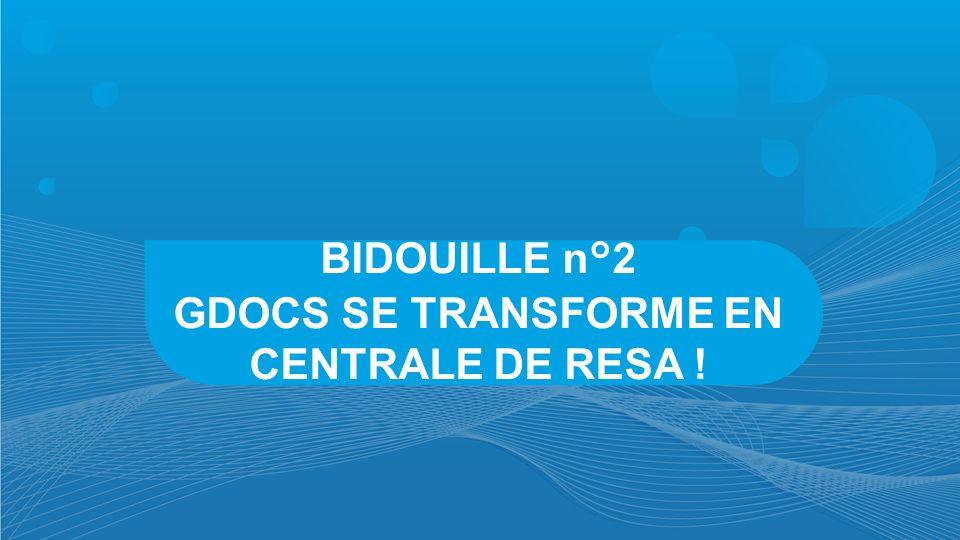 BIDOUILLE n°2 GDOCS SE TRANSFORME EN CENTRALE DE RESA !