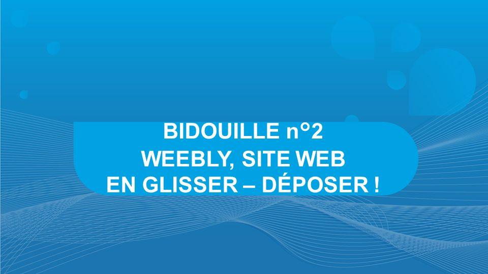 BIDOUILLE n°2 WEEBLY, SITE WEB EN GLISSER – DÉPOSER !