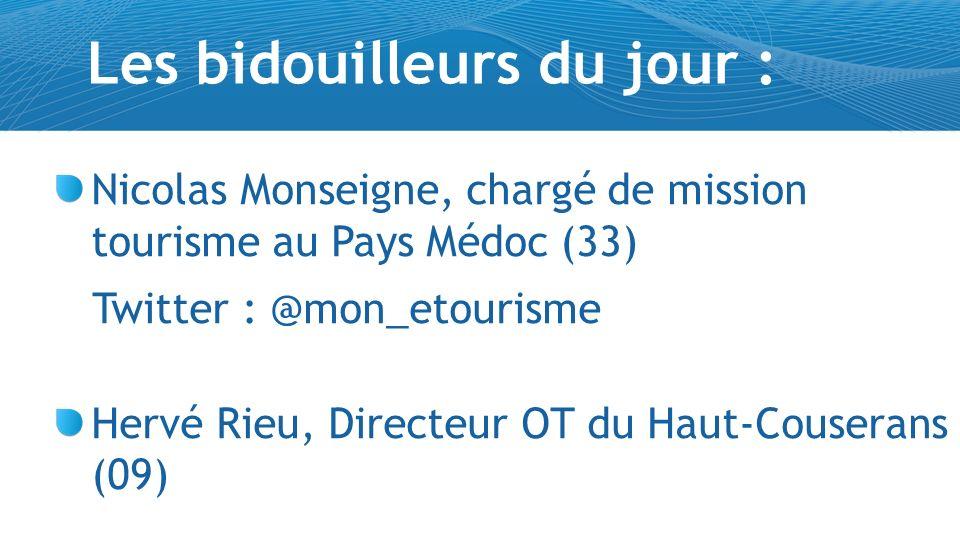 Les bidouilleurs du jour : Nicolas Monseigne, chargé de mission tourisme au Pays Médoc (33) Twitter : @mon_etourisme Hervé Rieu, Directeur OT du Haut-