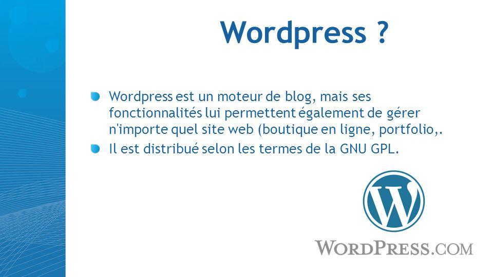 Wordpress ? Wordpress est un moteur de blog, mais ses fonctionnalités lui permettent également de gérer n'importe quel site web (boutique en ligne, po