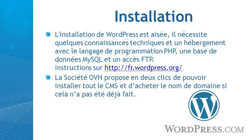 Installation L'installation de WordPress est aisée, il nécessite quelques connaissances techniques et un hébergement avec le langage de programmation