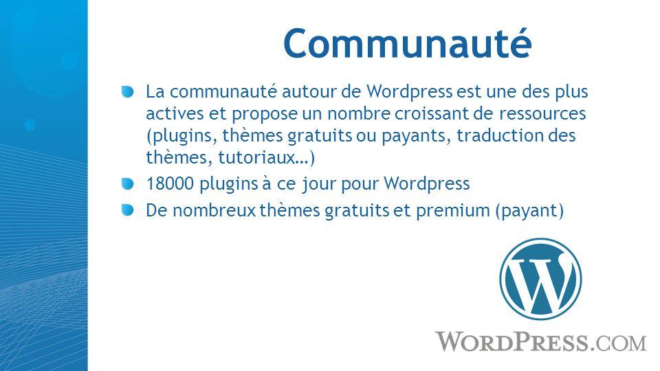 Communauté La communauté autour de Wordpress est une des plus actives et propose un nombre croissant de ressources (plugins, thèmes gratuits ou payant