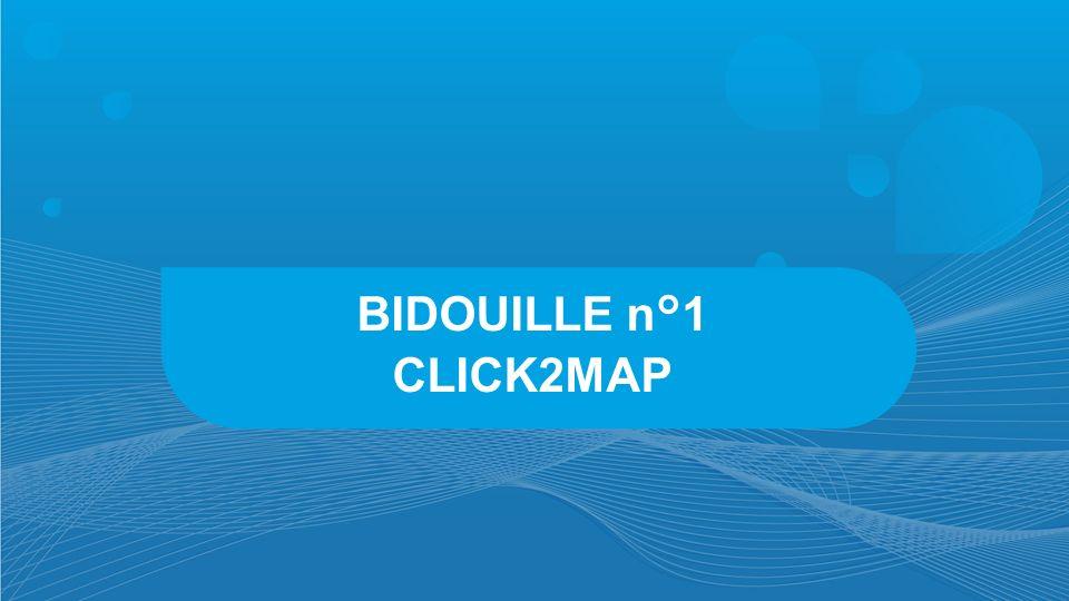 BIDOUILLE n°1 CLICK2MAP