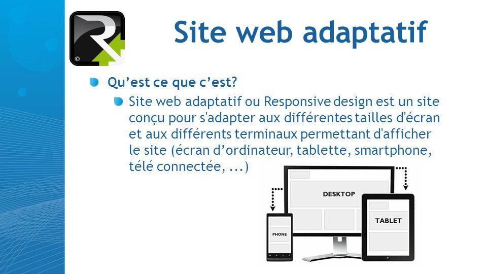 Site web adaptatif Quest ce que cest? Site web adaptatif ou Responsive design est un site conçu pour s'adapter aux différentes tailles d'écran et aux
