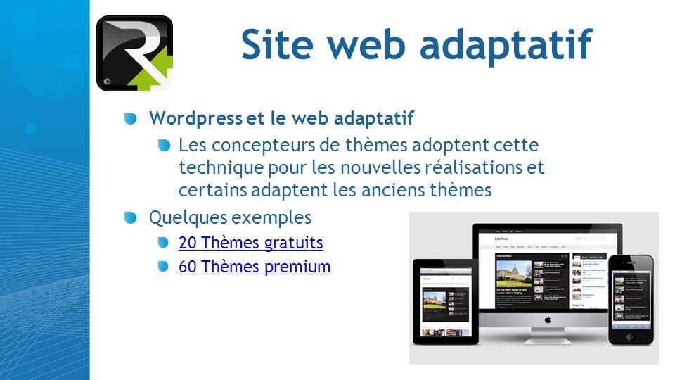 Site web adaptatif Wordpress et le web adaptatif Les concepteurs de thèmes adoptent cette technique pour les nouvelles réalisations et certains adapte