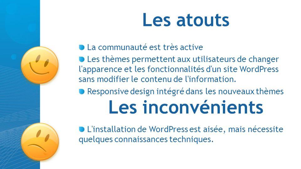 Les atouts La communauté est très active Les thèmes permettent aux utilisateurs de changer l'apparence et les fonctionnalités d'un site WordPress sans
