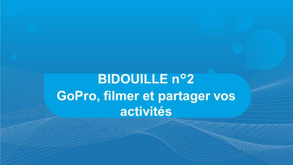 BIDOUILLE n°2 GoPro, filmer et partager vos activités