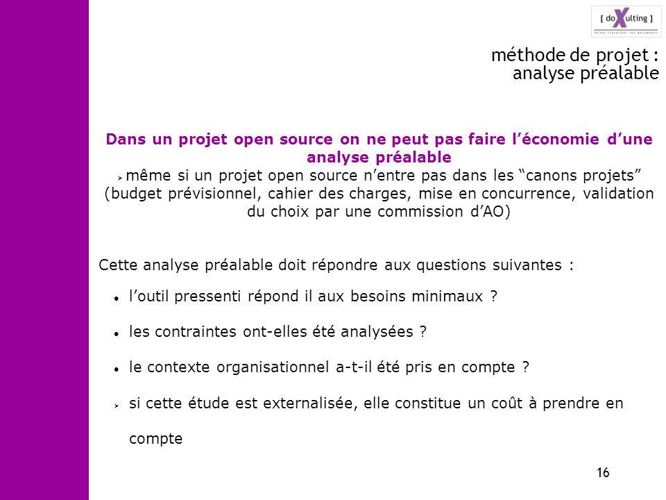 16 méthode de projet : analyse préalable Dans un projet open source on ne peut pas faire léconomie dune analyse préalable même si un projet open sourc