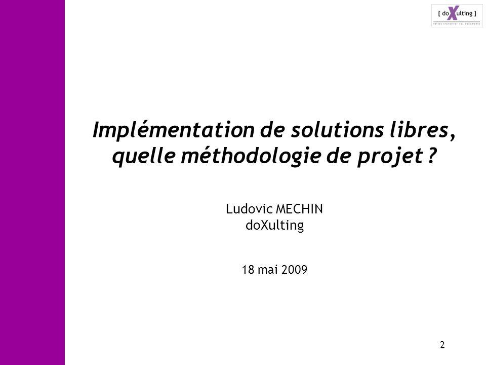 2 Implémentation de solutions libres, quelle méthodologie de projet ? Ludovic MECHIN doXulting 18 mai 2009