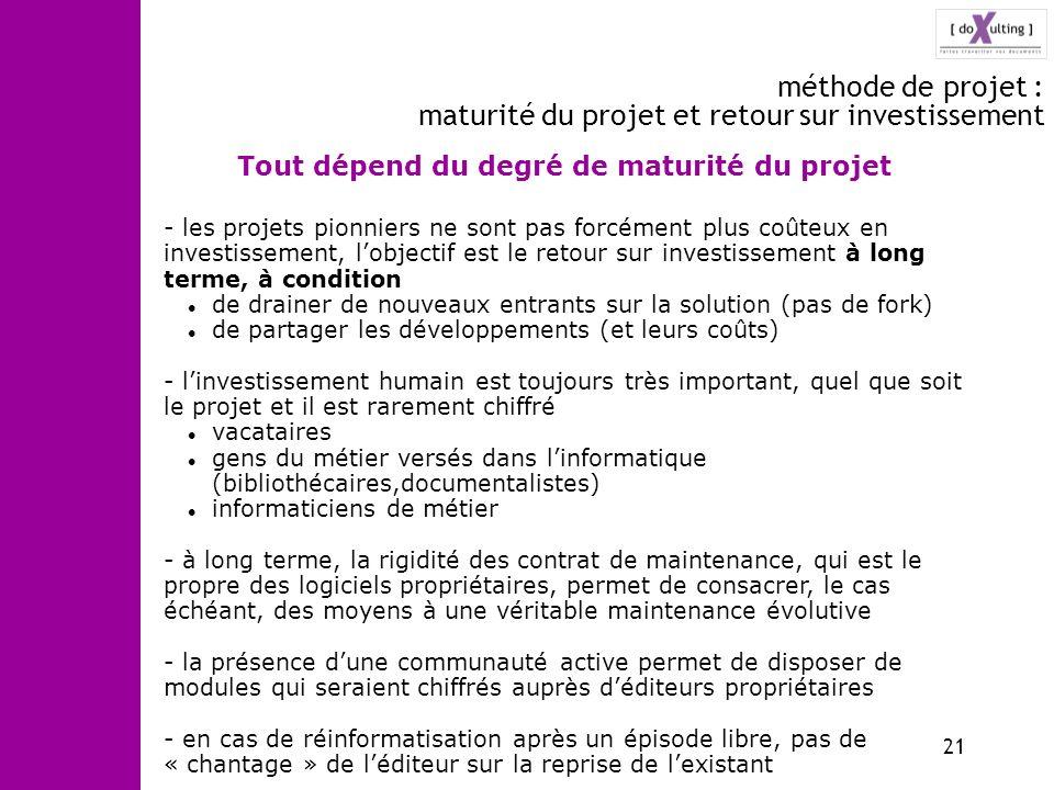 21 méthode de projet : maturité du projet et retour sur investissement Tout dépend du degré de maturité du projet - les projets pionniers ne sont pas