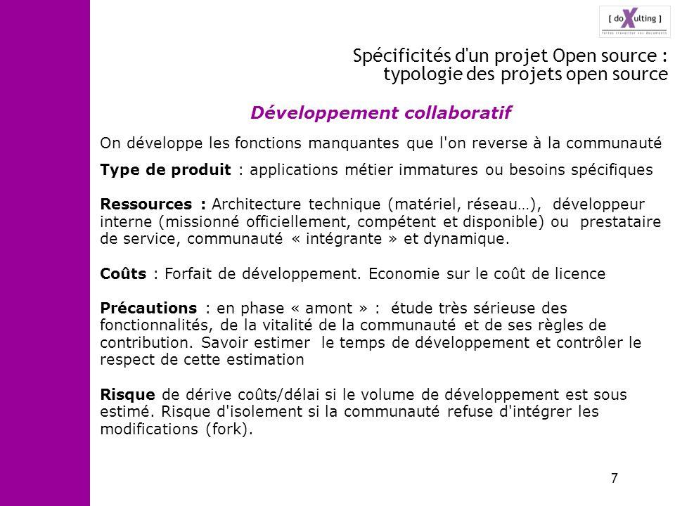8 Spécificités d un projet Open source : typologie des projets open source « Sur étagère » le logiciel est accepté tel que sans modifications.