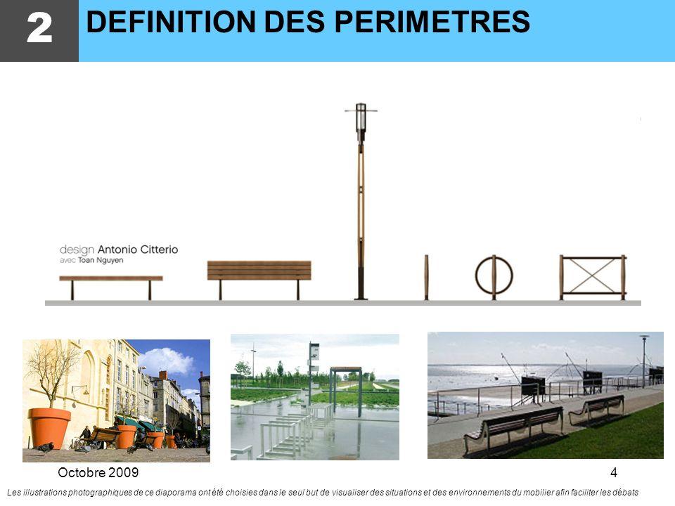 Octobre 20094 Les illustrations photographiques de ce diaporama ont été choisies dans le seul but de visualiser des situations et des environnements du mobilier afin faciliter les débats 2 DEFINITION DES PERIMETRES