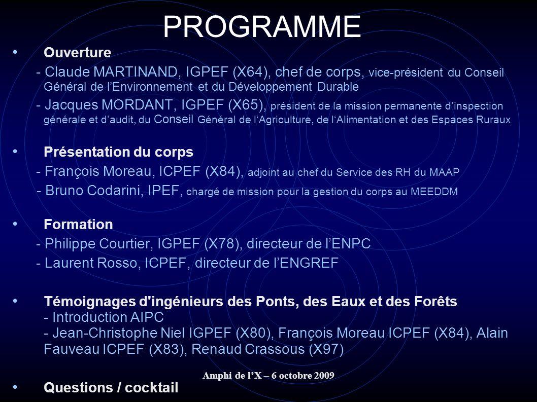Amphi de lX – 6 octobre 2009 PROGRAMME Ouverture - Claude MARTINAND, IGPEF (X64), chef de corps, vice-président du Conseil Général de lEnvironnement e