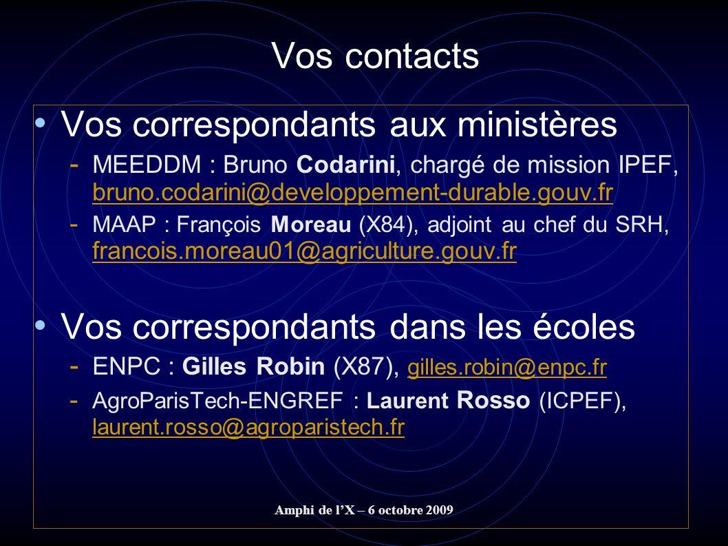 Amphi de lX – 6 octobre 2009 Vos contacts Vos correspondants aux ministères - MEEDDM : Bruno Codarini, chargé de mission IPEF, bruno.codarini@developp