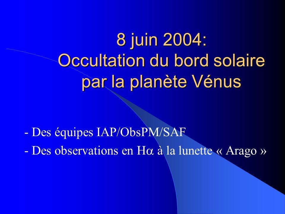 8 juin 2004: Occultation du bord solaire par la planète Vénus - Des équipes IAP/ObsPM/SAF - Des observations en H à la lunette « Arago »