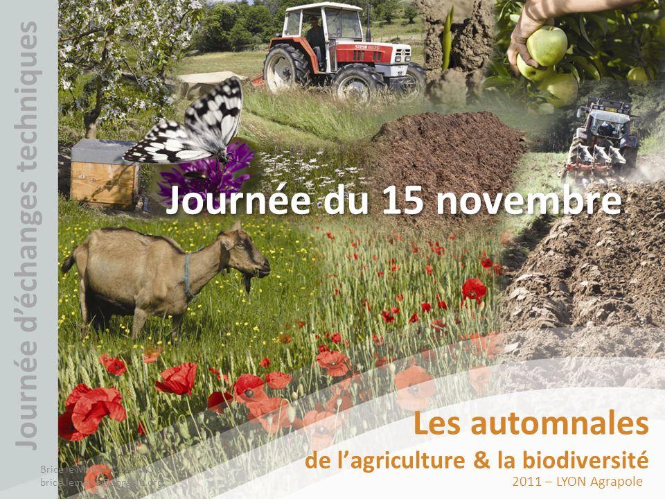 2011 – LYON Agrapole Les automnales de lagriculture & la biodiversité Journée déchanges techniques Journée du 15 novembre Brice le Maire - CORABIO - b