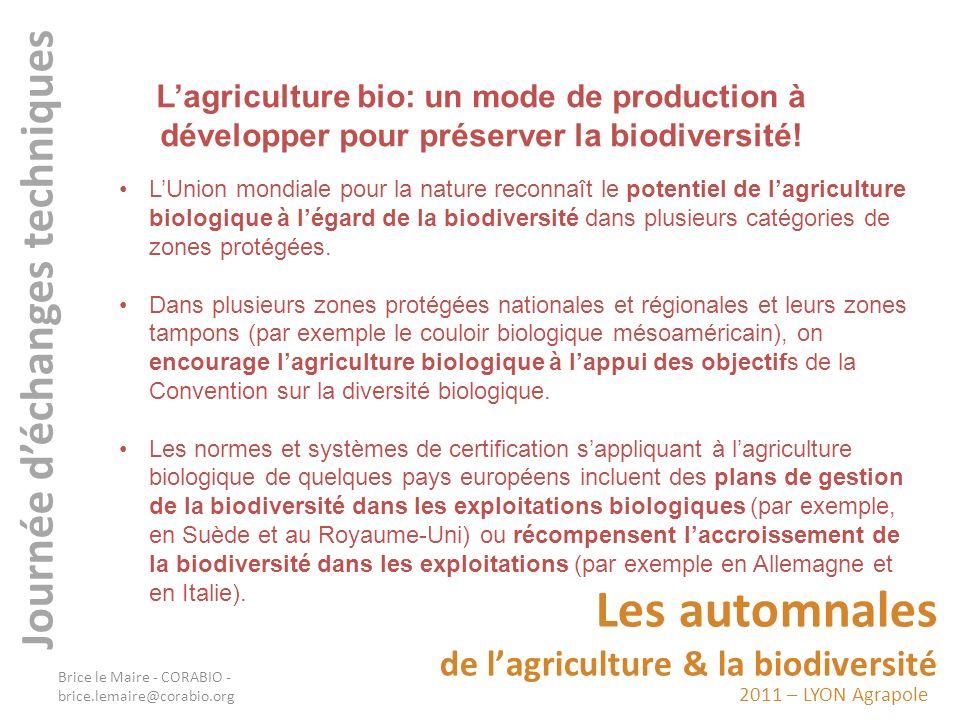 2011 – LYON Agrapole Les automnales de lagriculture & la biodiversité Journée déchanges techniques Lagriculture bio: un mode de production à développe