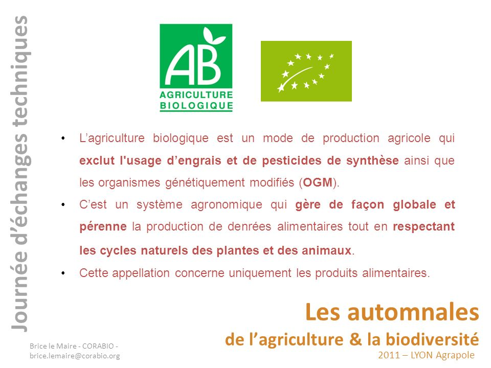 2011 – LYON Agrapole Les automnales de lagriculture & la biodiversité Journée déchanges techniques Lagriculture biologique est un mode de production a