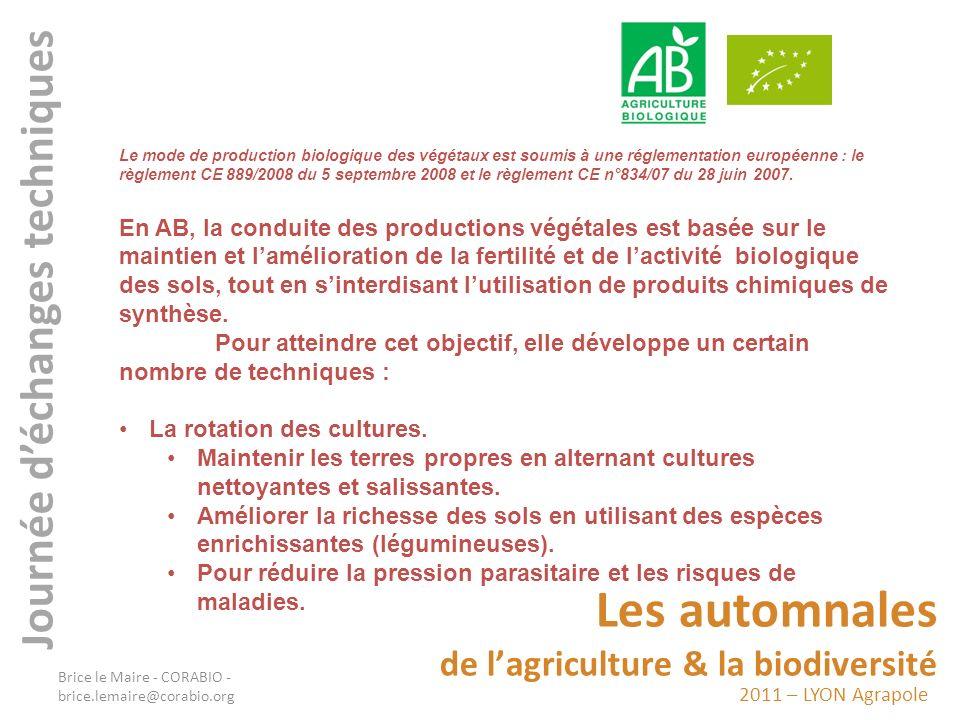2011 – LYON Agrapole Les automnales de lagriculture & la biodiversité Journée déchanges techniques Le mode de production biologique des végétaux est s