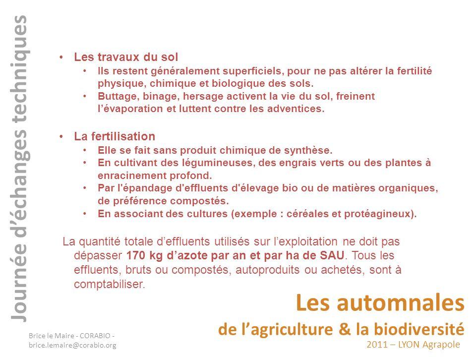 2011 – LYON Agrapole Journée déchanges techniques Les automnales de lagriculture & la biodiversité Document GABNOR Brice le Maire - CORABIO - brice.lemaire@corabio.org
