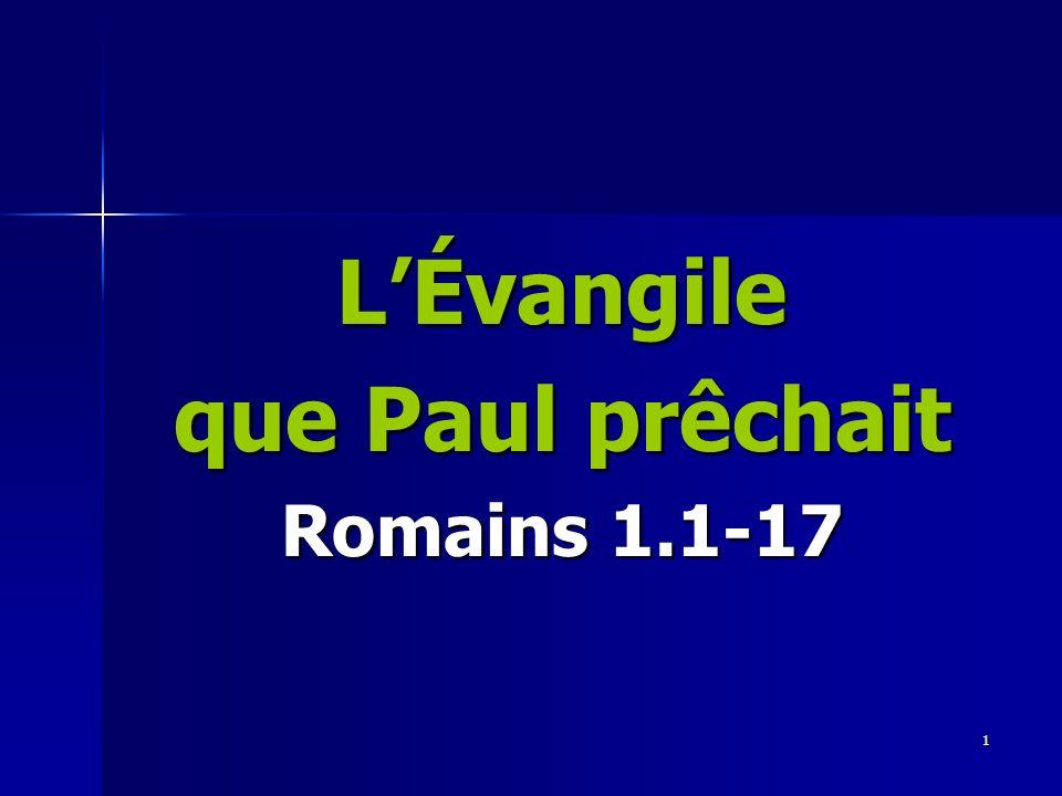 1 LÉvangile que Paul prêchait Romains 1.1-17