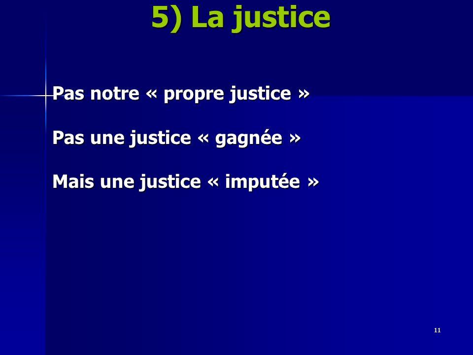 11 Pas notre « propre justice » Pas une justice « gagnée » Mais une justice « imputée » 5) La justice
