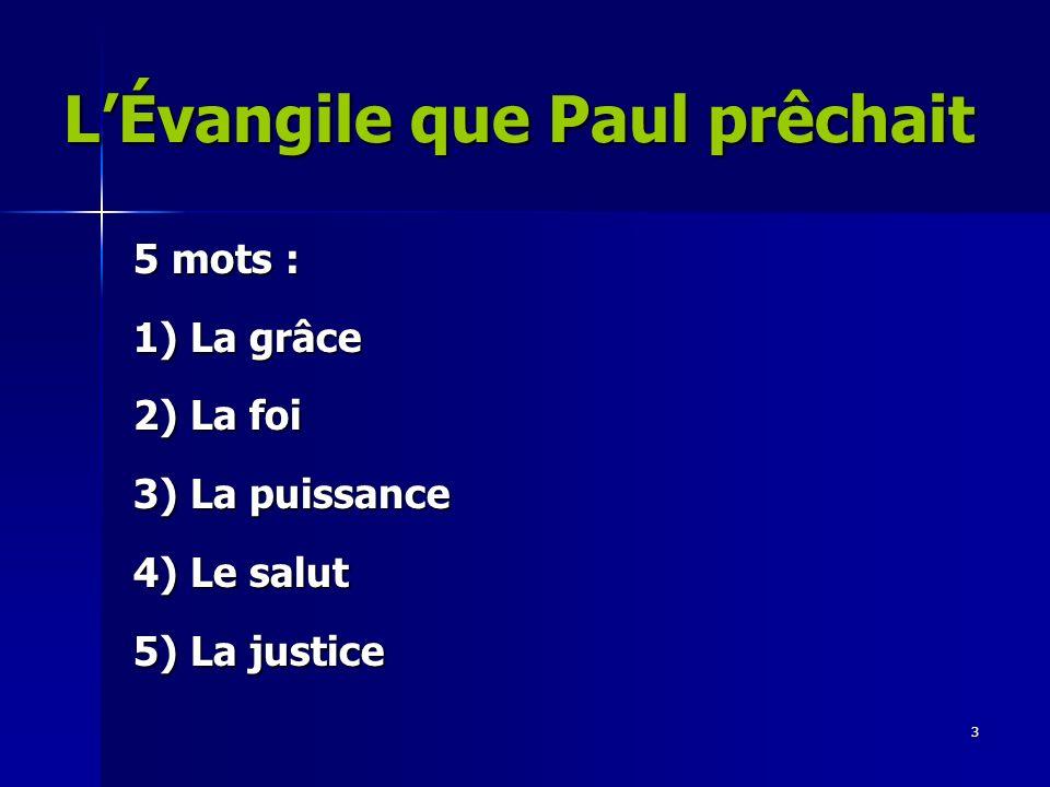 3 5 mots : 1) La grâce 2) La foi 3) La puissance 4) Le salut 5) La justice LÉvangile que Paul prêchait