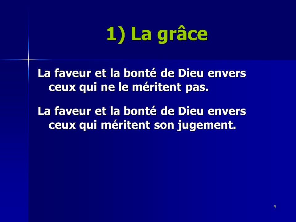4 La faveur et la bonté de Dieu envers ceux qui ne le méritent pas.