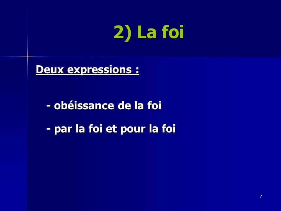 7 Deux expressions : - obéissance de la foi - par la foi et pour la foi 2) La foi