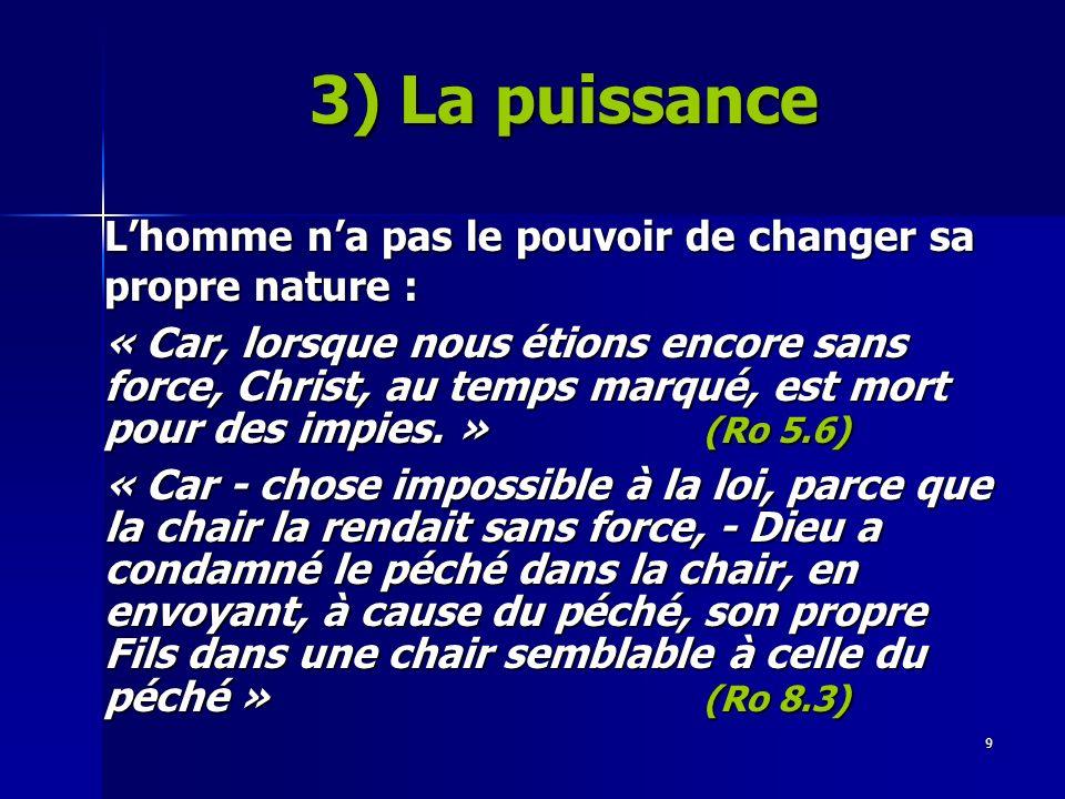 9 Lhomme na pas le pouvoir de changer sa propre nature : « Car, lorsque nous étions encore sans force, Christ, au temps marqué, est mort pour des impies.