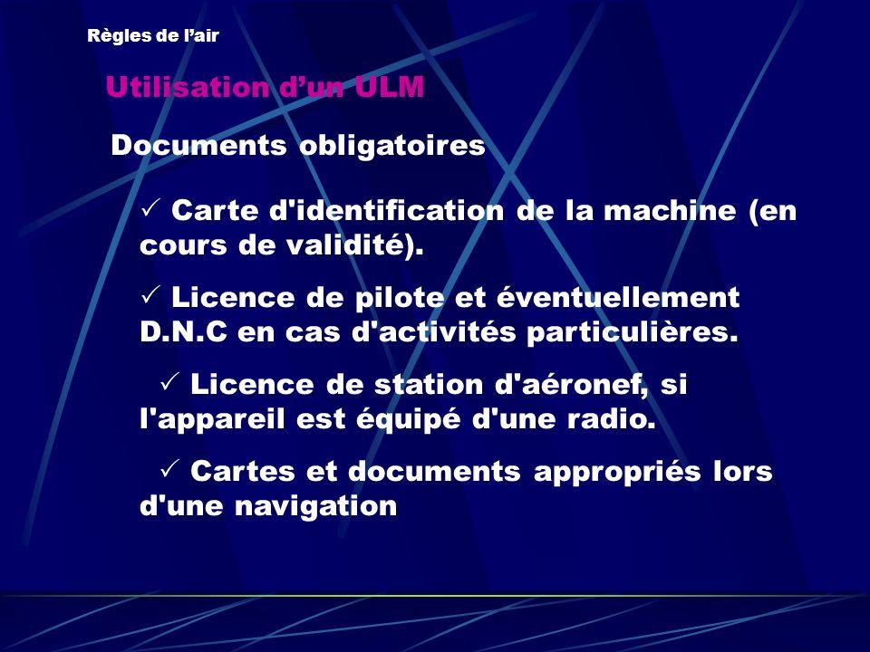 Utilisation dun ULM Règles de lair Documents obligatoires Carte d'identification de la machine (en cours de validité). Licence de pilote et éventuelle