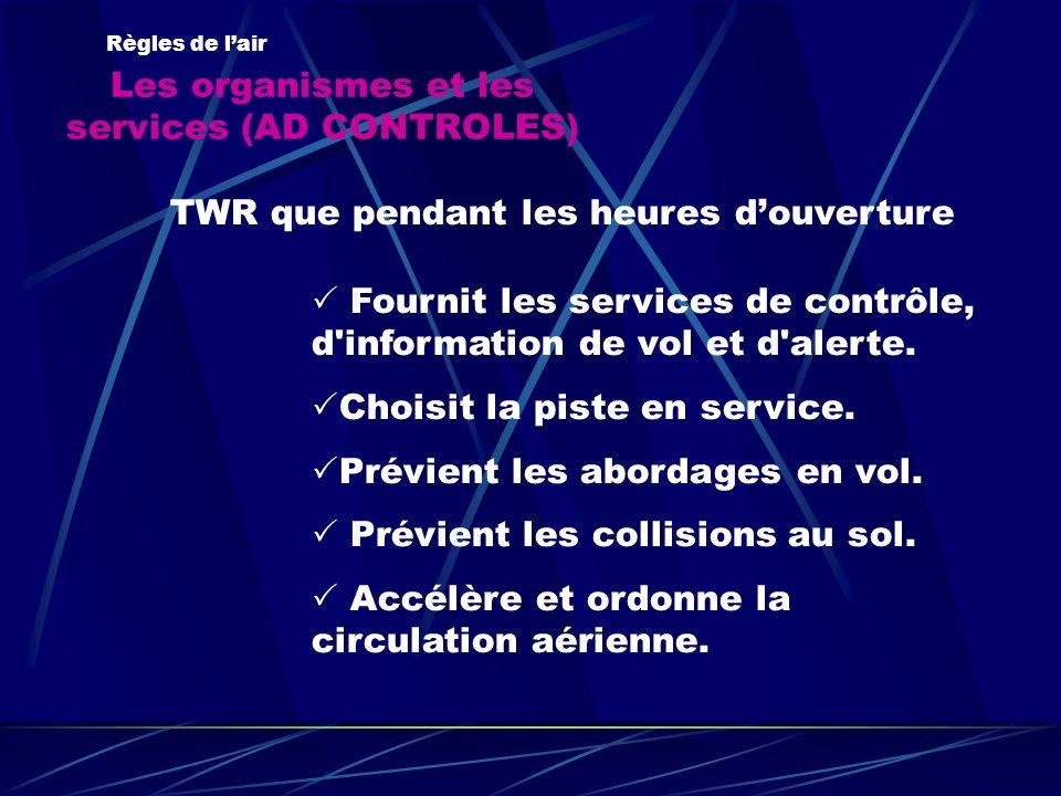 Les organismes et les services (AD CONTROLES) Règles de lair TWR que pendant les heures douverture Fournit les services de contrôle, d'information de
