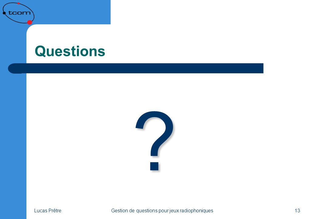 Lucas PrêtreGestion de questions pour jeux radiophoniques13 Questions