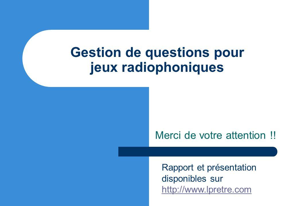 Gestion de questions pour jeux radiophoniques Merci de votre attention !.