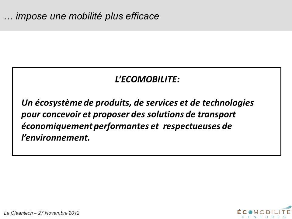 Le Cleantech – 27 Novembre 2012 … impose une mobilité plus efficace LECOMOBILITE: Un écosystème de produits, de services et de technologies pour conce