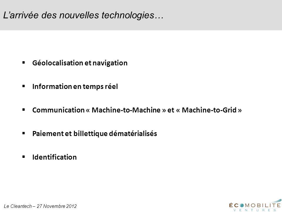 Le Cleantech – 27 Novembre 2012 Larrivée des nouvelles technologies… Géolocalisation et navigation Information en temps réel Communication « Machine-t