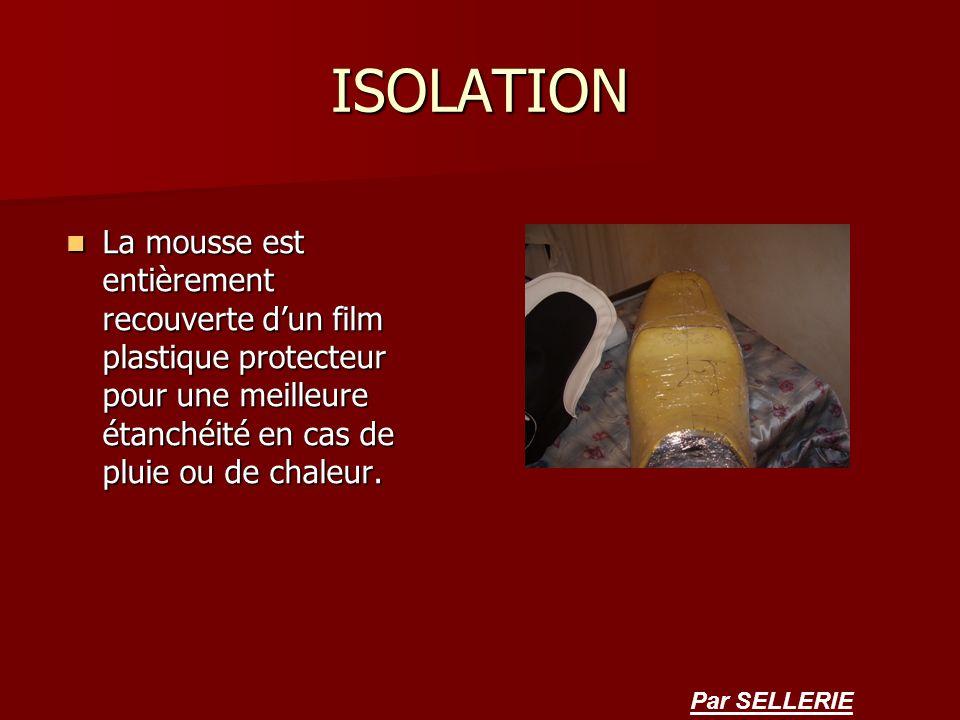 ISOLATION La mousse est entièrement recouverte dun film plastique protecteur pour une meilleure étanchéité en cas de pluie ou de chaleur. La mousse es