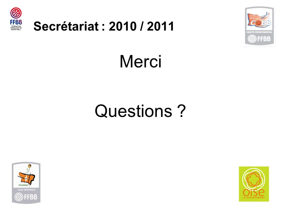Secrétariat : 2010 / 2011 Merci Questions ?