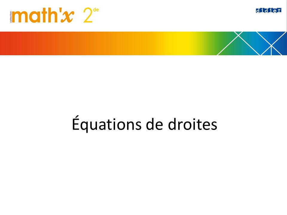 1.Lire graphiquement (A) lordonnée à lorigine de d (B) le coefficient directeur de d (C) léquation réduite de d