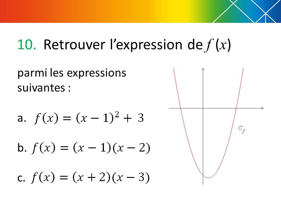 10. Retrouver lexpression de f ( x ) parmi les expressions suivantes : a. b. c.