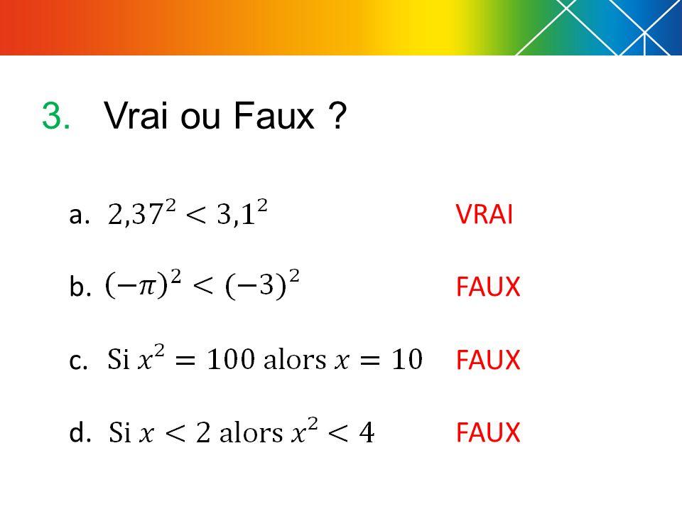 3.Vrai ou Faux ? a. b. c. d. VRAI FAUX
