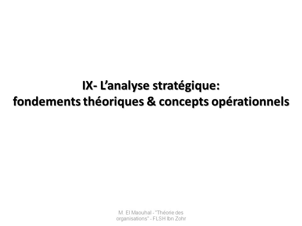 IX- Lanalyse stratégique: fondements théoriques & concepts opérationnels M. El Maouhal -