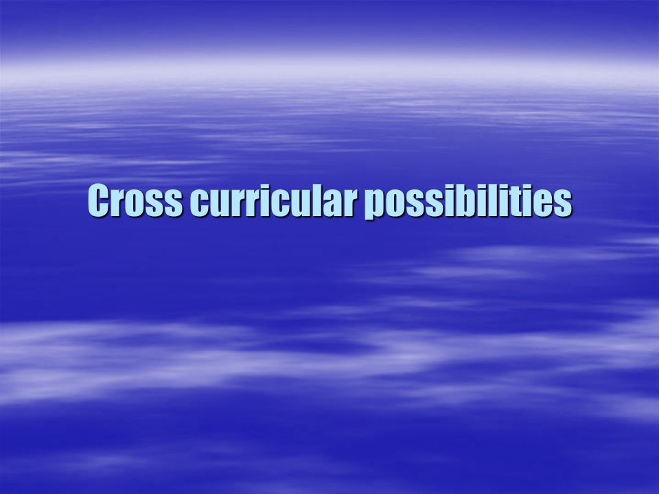 Cross curricular possibilities