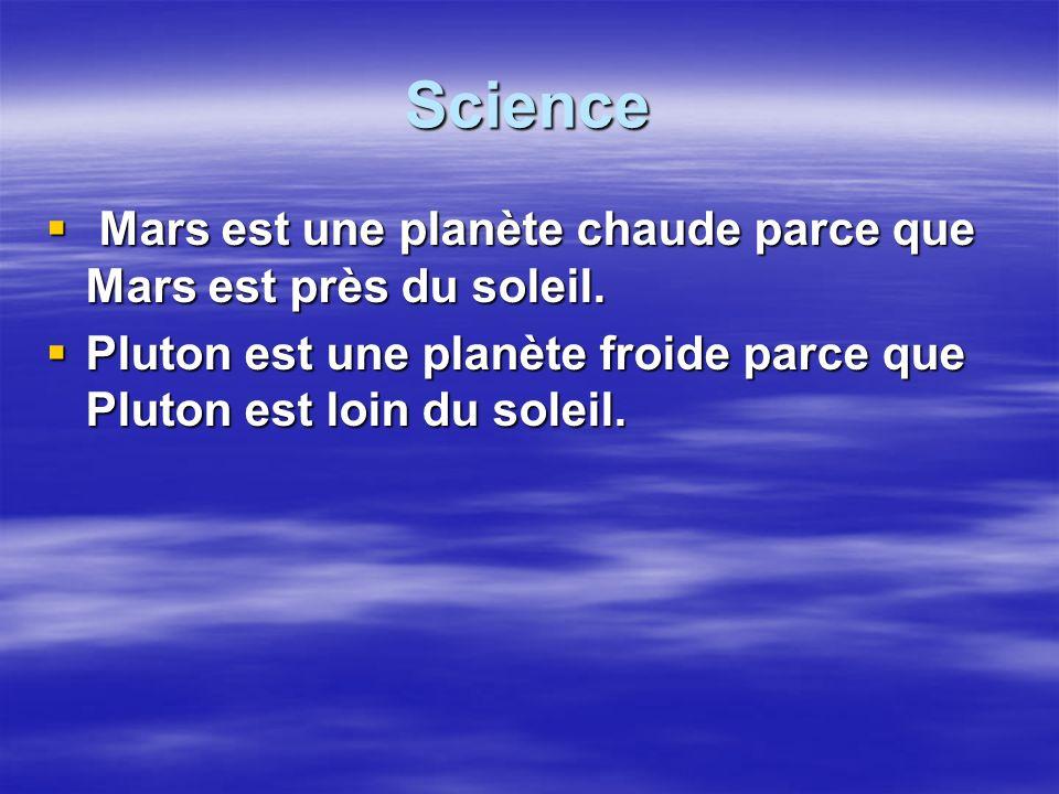 Science Mars est une planète chaude parce que Mars est près du soleil. Mars est une planète chaude parce que Mars est près du soleil. Pluton est une p