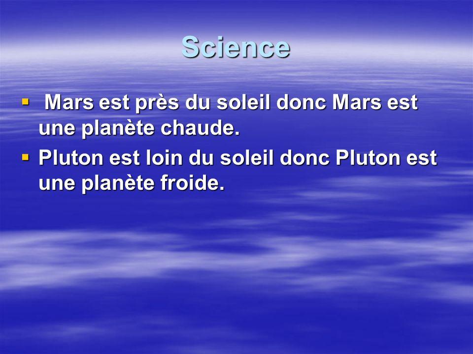 Science Mars est près du soleil donc Mars est une planète chaude. Mars est près du soleil donc Mars est une planète chaude. Pluton est loin du soleil